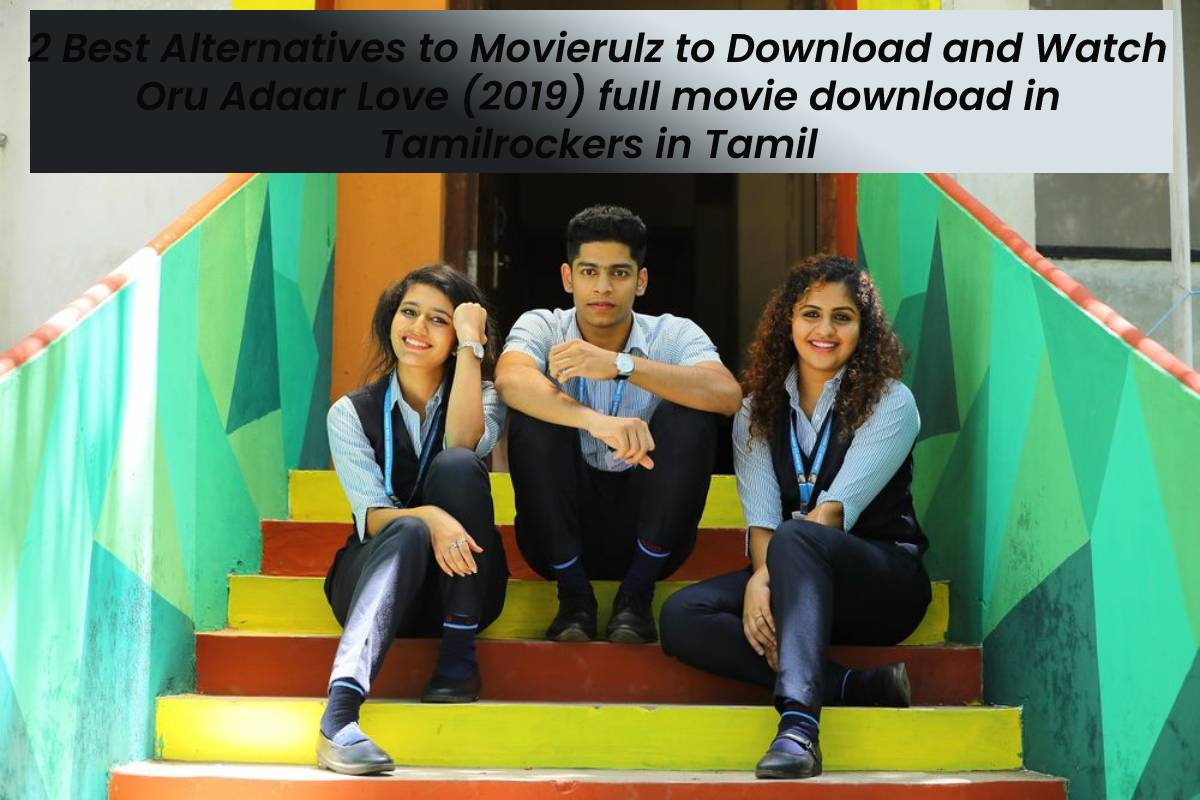 2 Best Alternatives to Movierulz to Download and Watch Oru Adaar Love (2019) full movie download in Tamilrockers in Tamil
