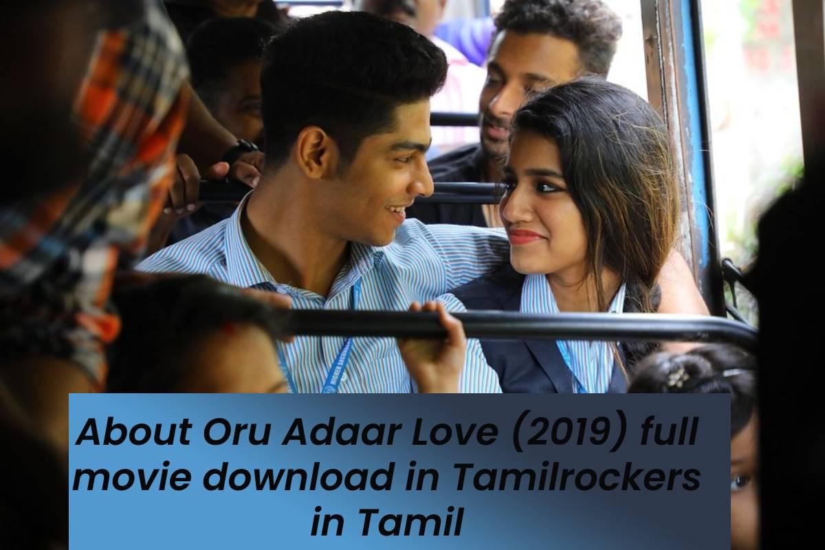 About Oru Adaar Love (2019) full movie download in Tamilrockers in Tamil
