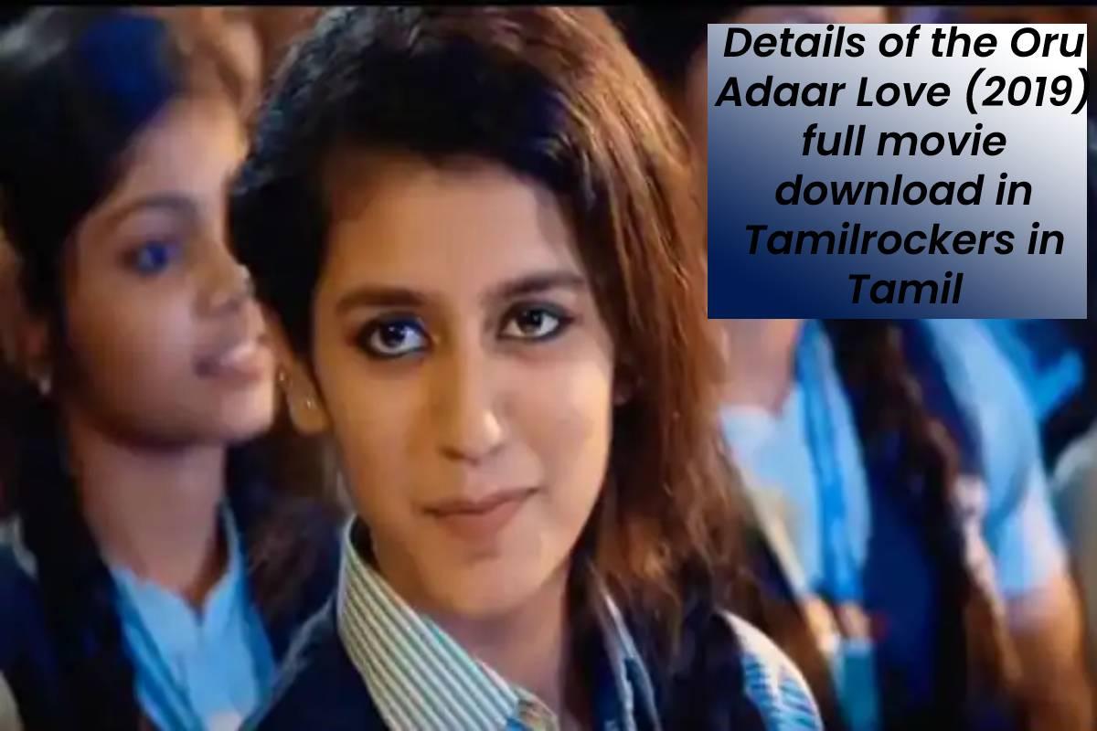 Details of the Oru Adaar Love (2019) full movie download in Tamilrockers in Tamil