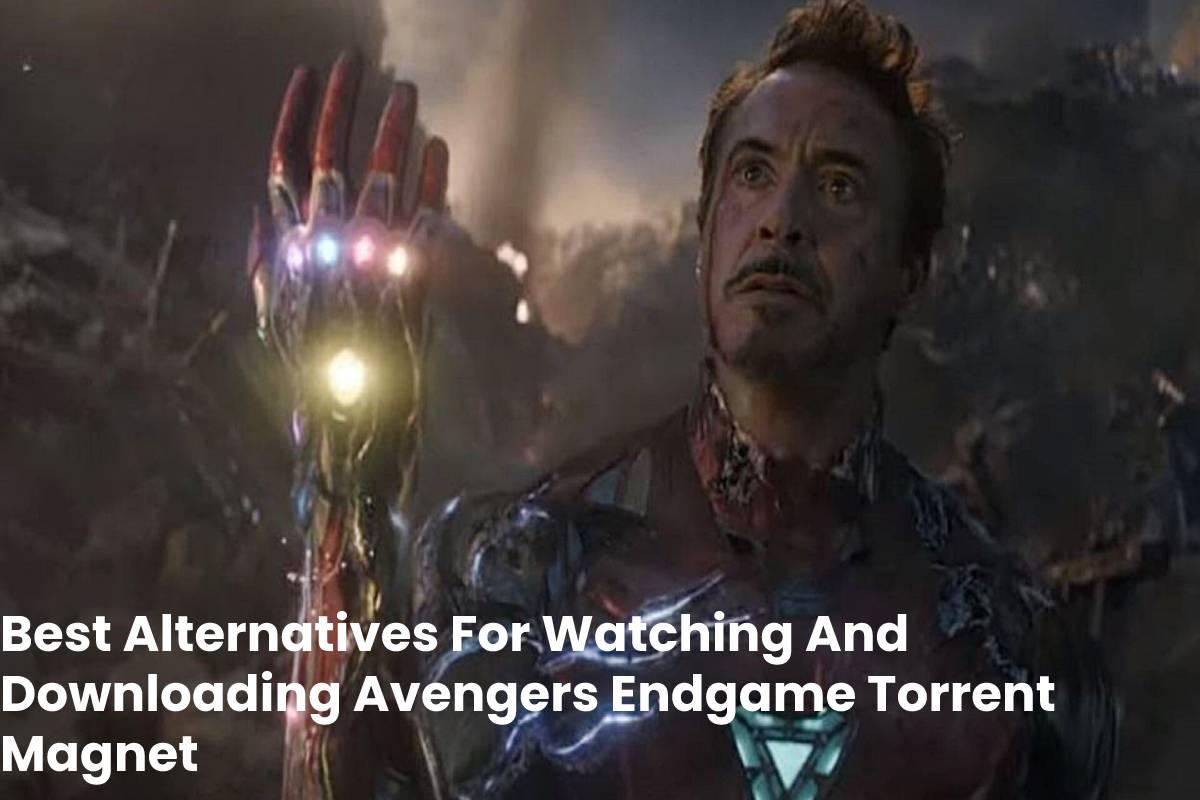 Best Alternatives For Watching And Downloading Avengers Endgame Torrent Magnet