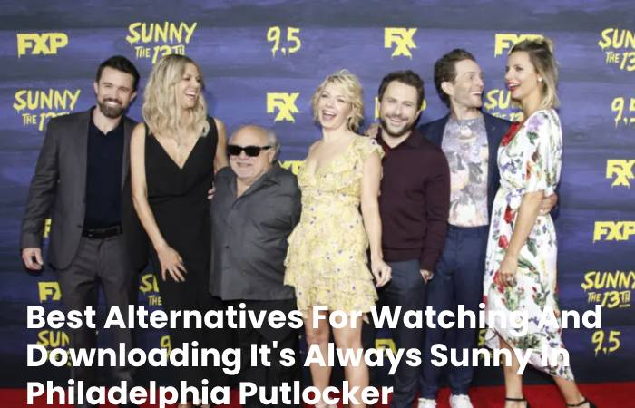Best Alternatives For Watching And Downloading It's Always Sunny In Philadelphia Putlocker