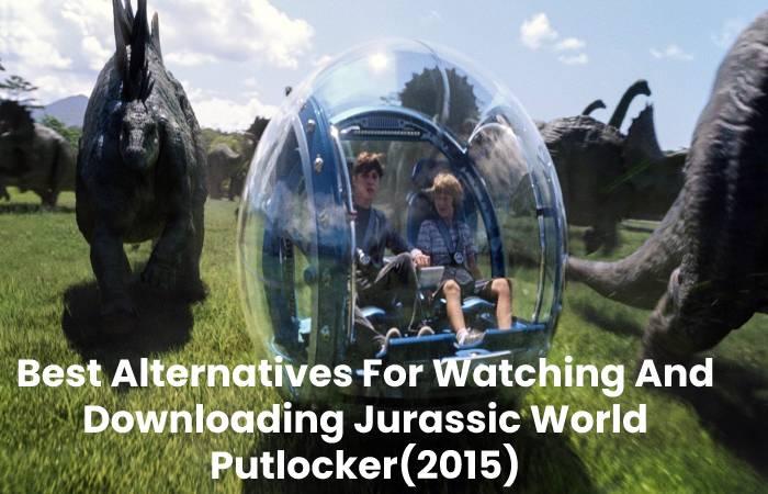 Best Alternatives For Watching And Downloading Jurassic World Putlocker(2015)