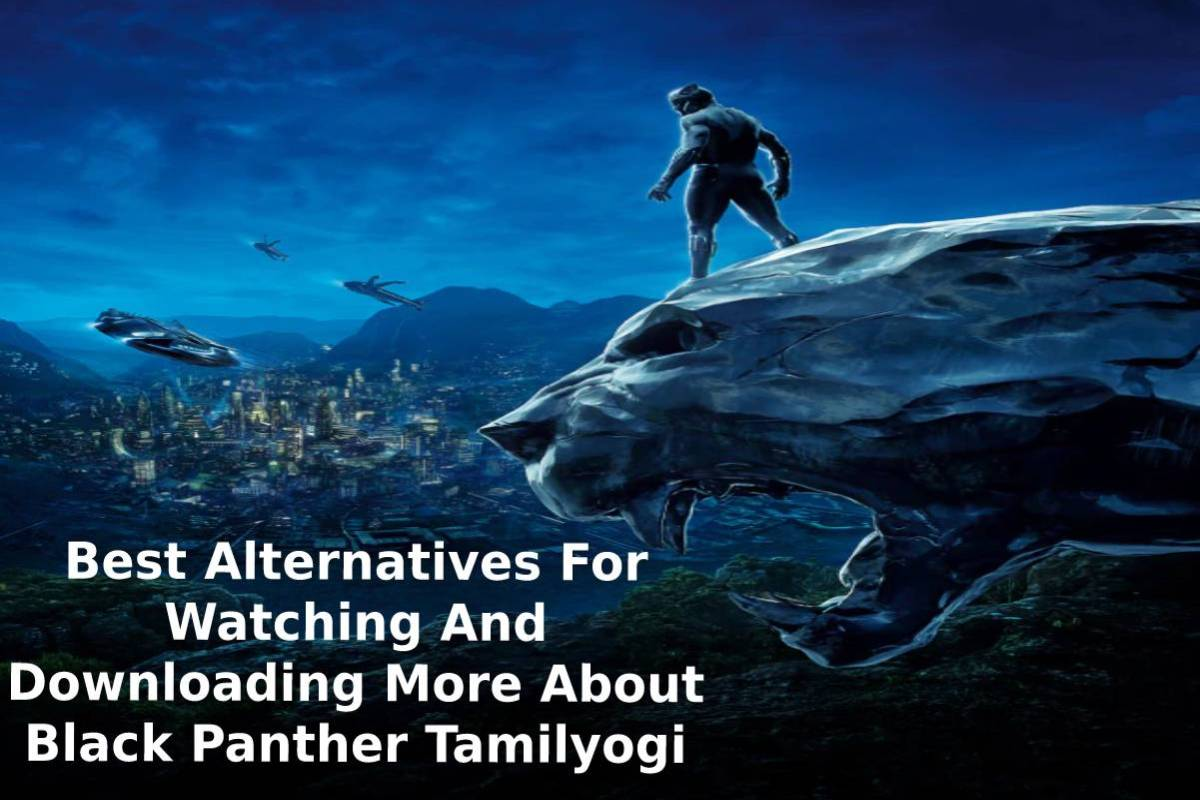 Best Alternatives For Watching And Downloading More About Black Panther Tamilyogi