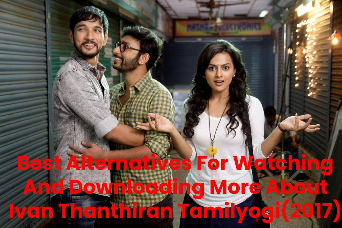 Best Alternatives For Watching And Downloading More About Ivan Thanthiran Tamilyogi(2017)