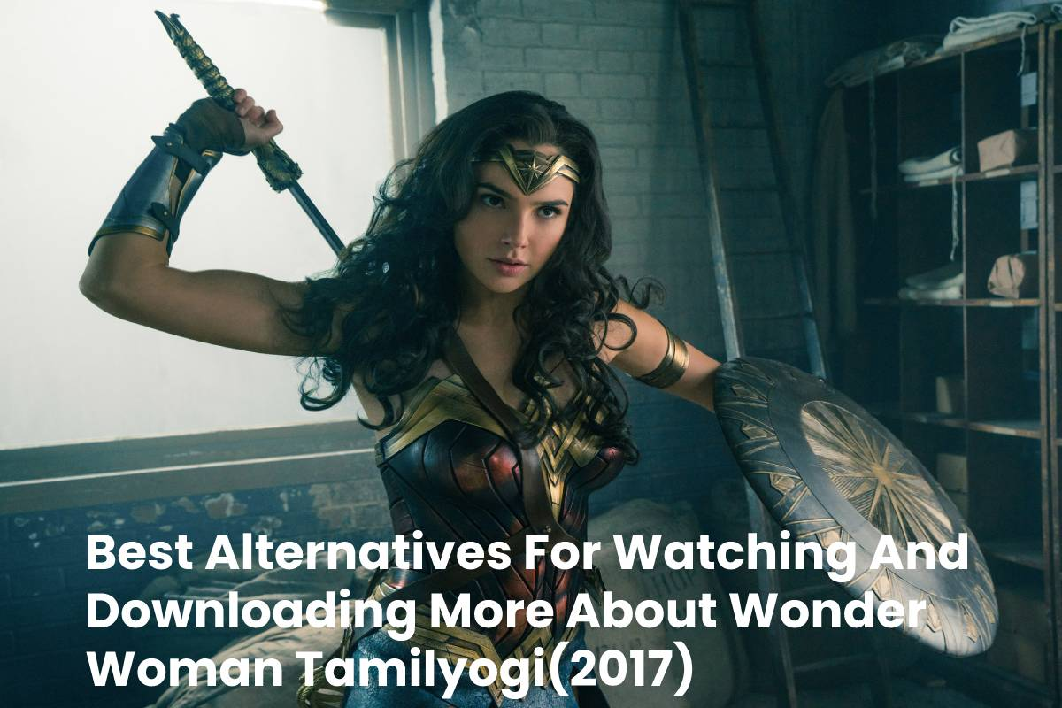 Best Alternatives For Watching And Downloading More About Wonder Woman Tamilyogi(2017)