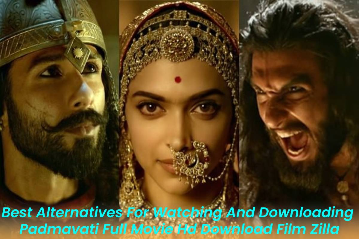 Best Alternatives For Watching And Downloading Padmavati Full Movie Hd Download Film Zilla
