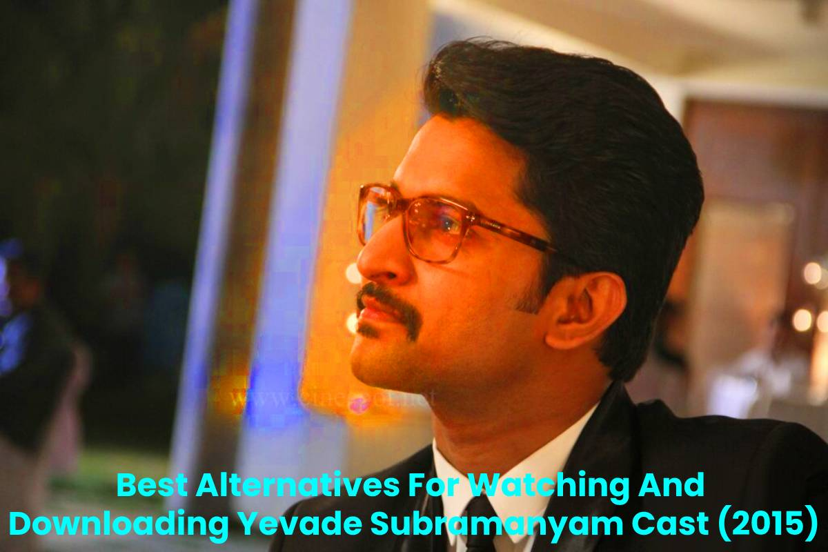 Best Alternatives For Watching And Downloading Yevade Subramanyam Cast (2015)