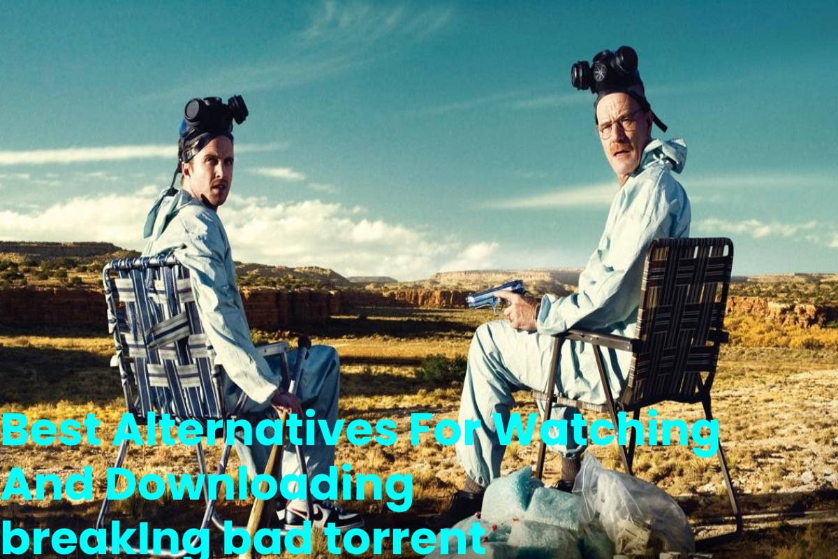 Best Alternatives For Watching And Downloading breakIngbad torrent