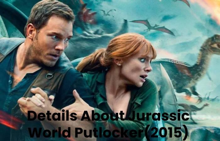 Details About Jurassic World Putlocker(2015)
