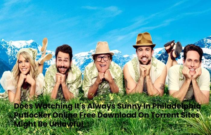 Does Watching It's Always Sunny In Philadelphia Putlocker Online Free Download On Torrent Sites Might Be Unlawful