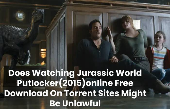 Does Watching Jurassic World Putlocker(2015)online Free Download On Torrent Sites Might Be Unlawful