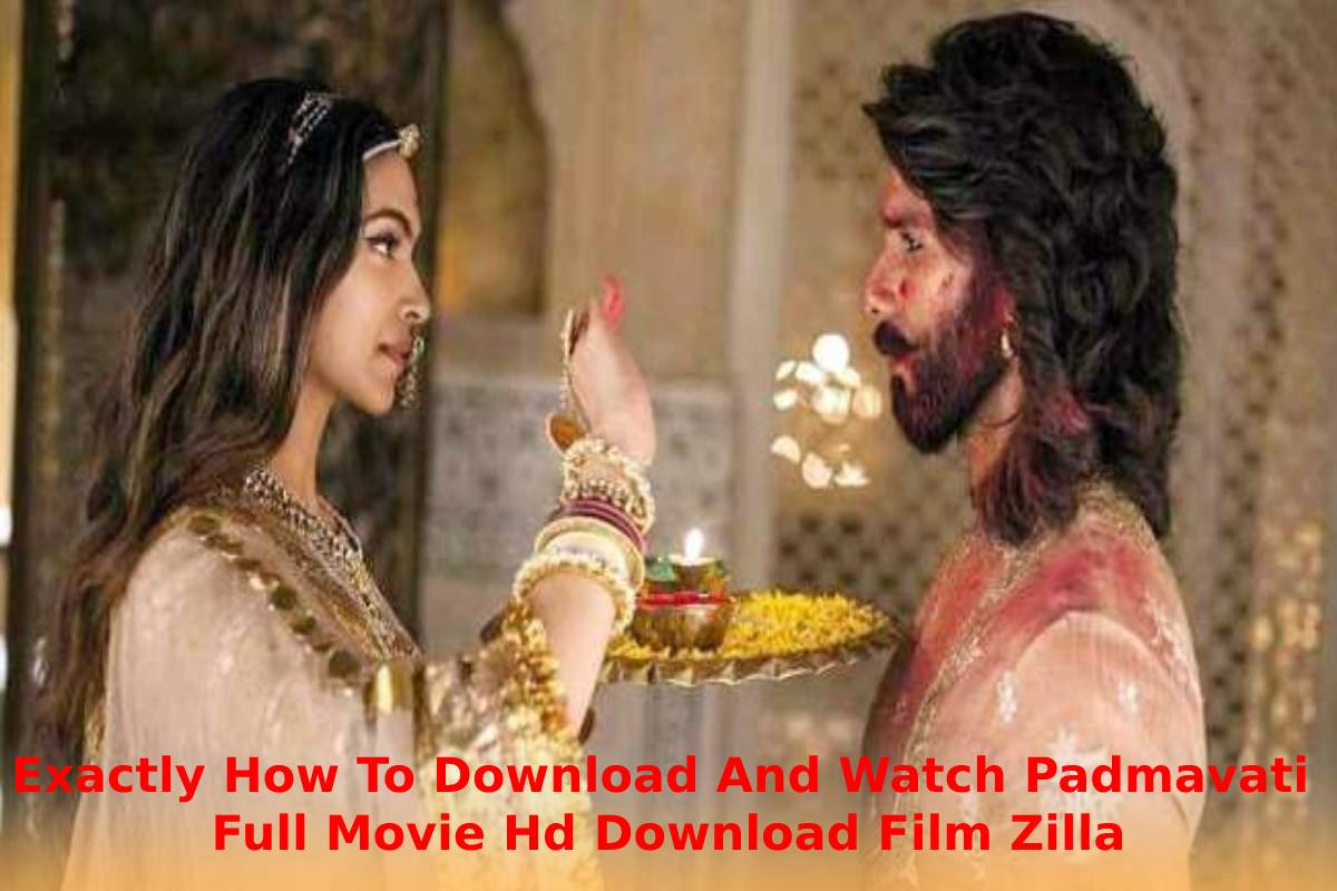 Exactly How To Download And Watch Padmavati Full Movie Hd Download Film Zilla