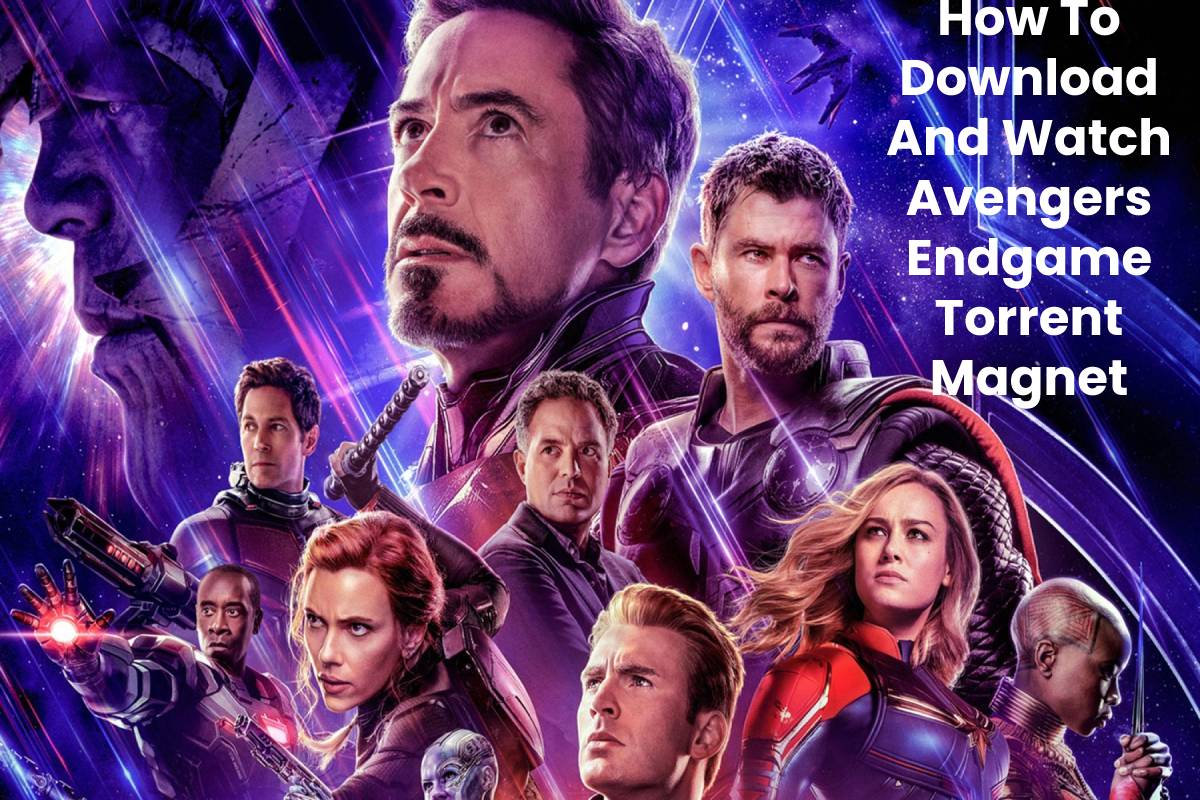 How To Download And Watch Avengers Endgame Torrent Magnet