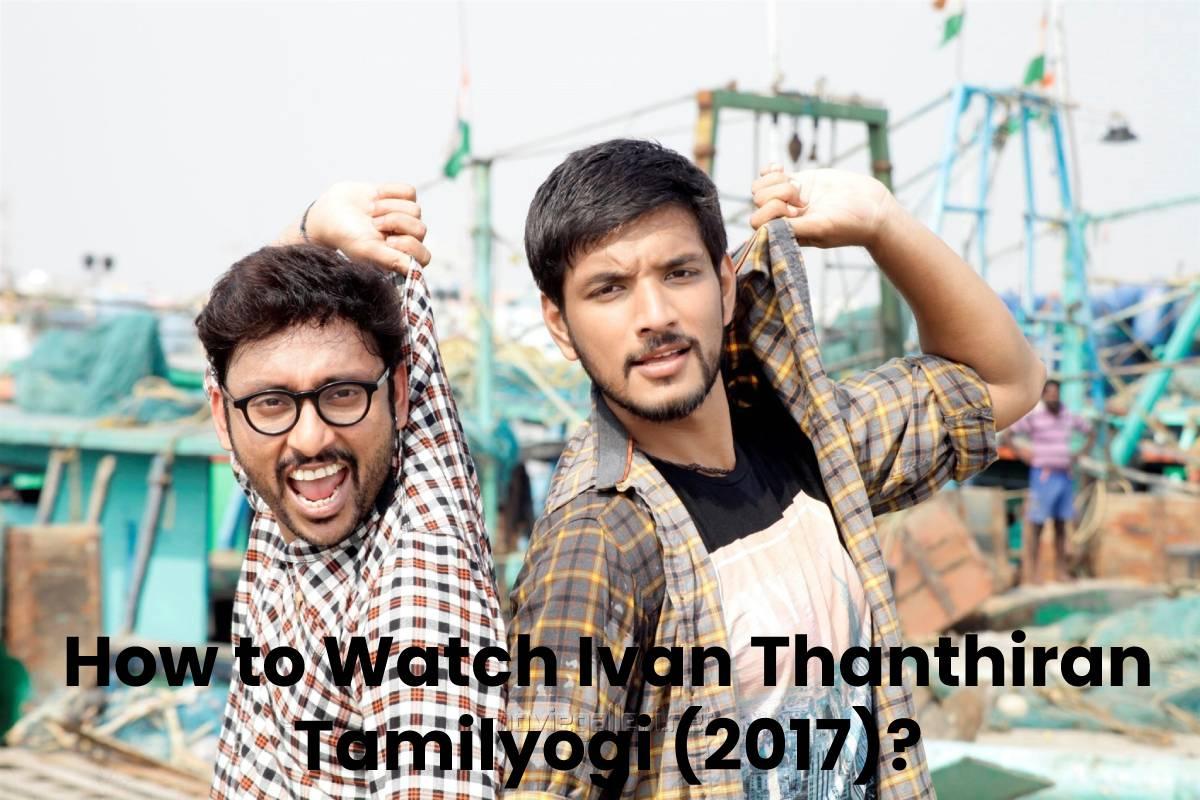 How to Watch Ivan Thanthiran Tamilyogi (2017)?