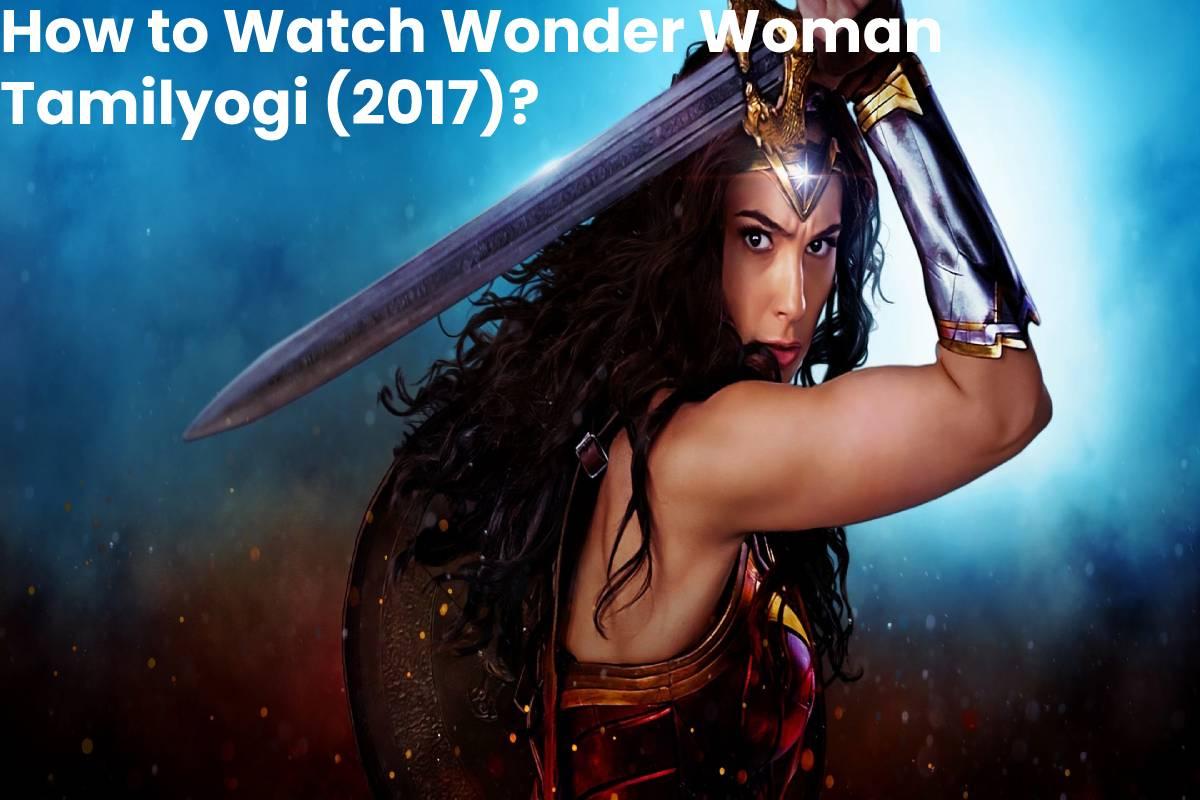 How to Watch Wonder Woman Tamilyogi (2017)?