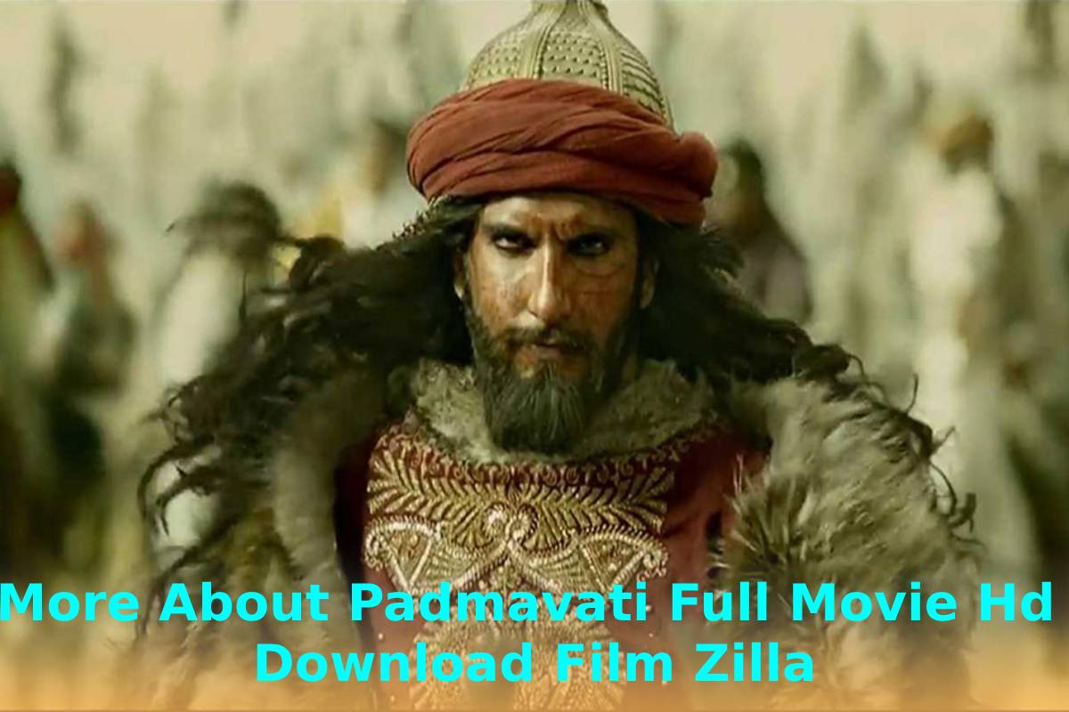 More About Padmavati Full Movie Hd Download Film Zilla