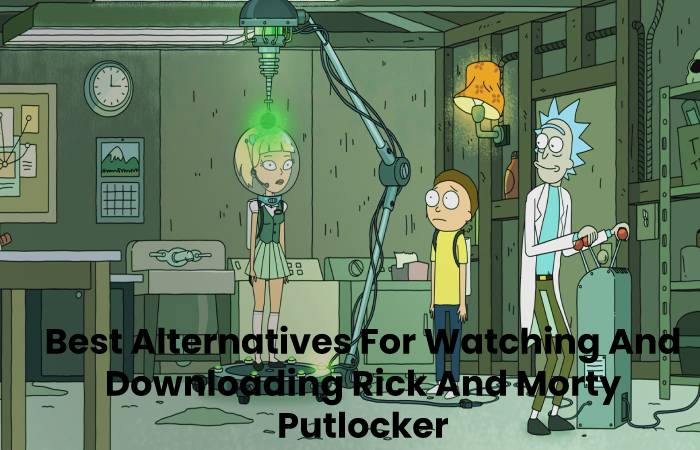 Best Alternatives For Watching And Downloading Rick And Morty Putlocker