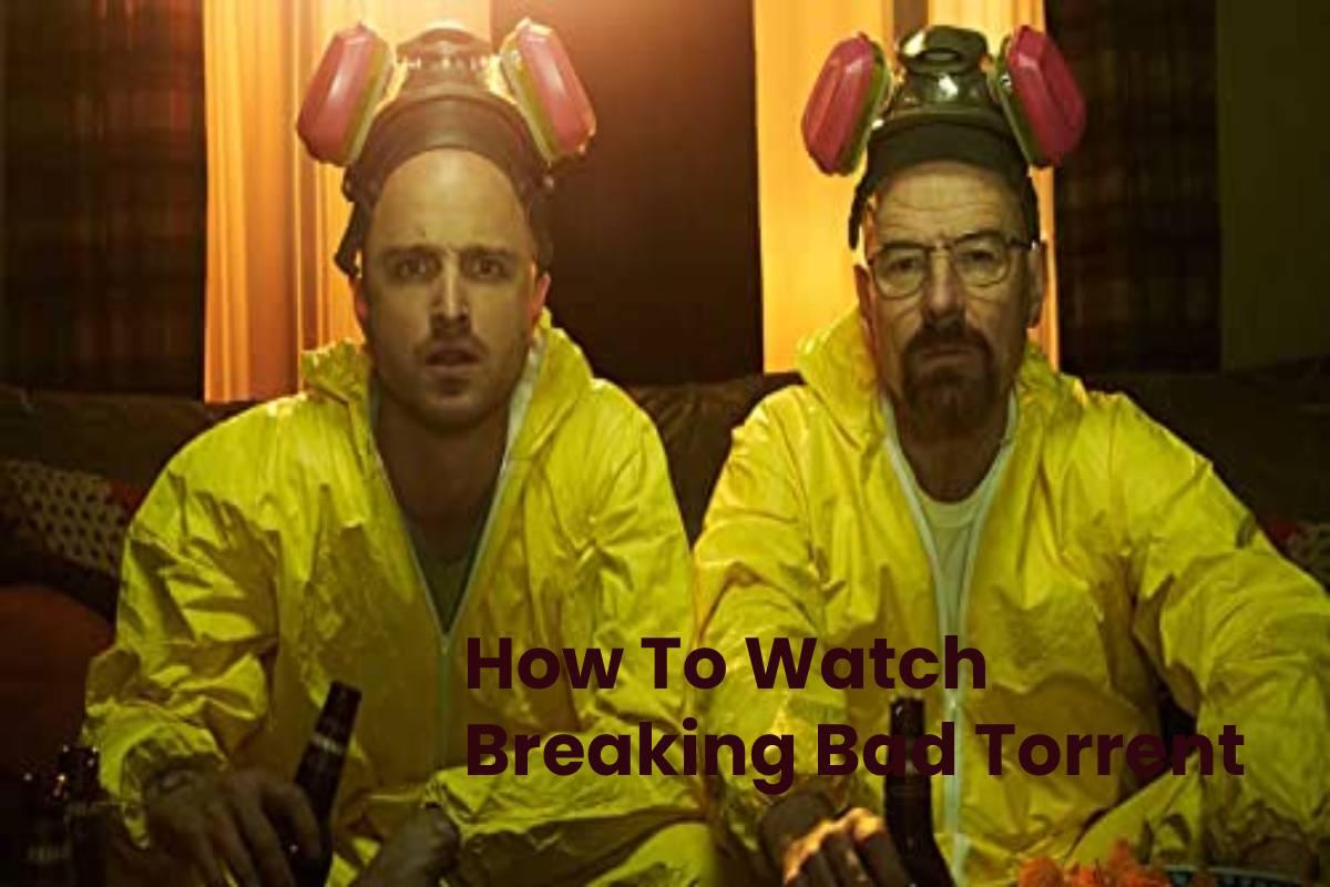 How To Watch BreakingBad Torrent