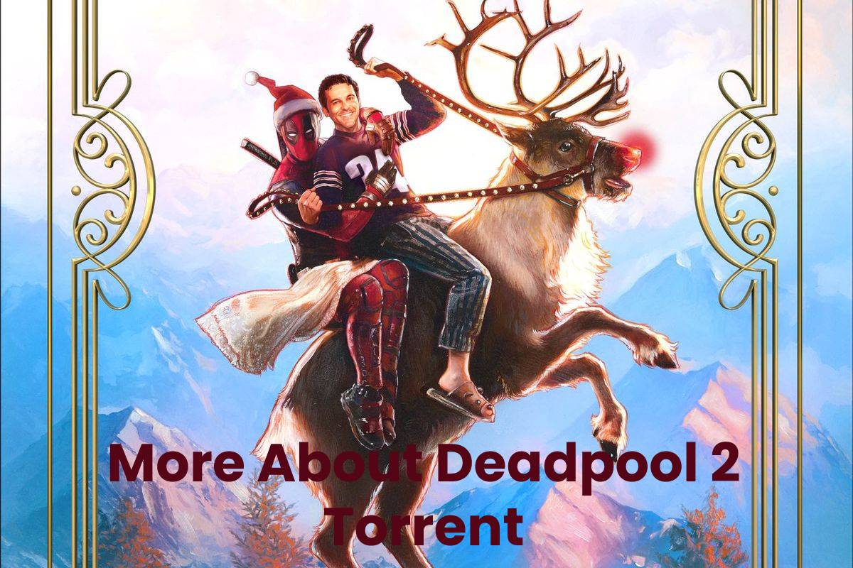 More About Deadpool 2 Torrent