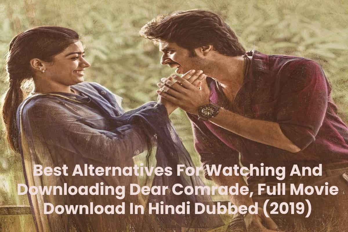 Best Alternatives For Watching And Downloading Dear Comrade, Full Movie Download In Hindi Dubbed (2019)