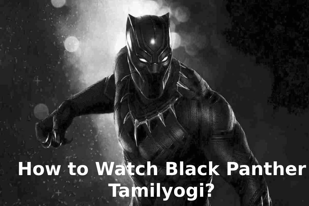 How to Watch Black Panther Tamilyogi?