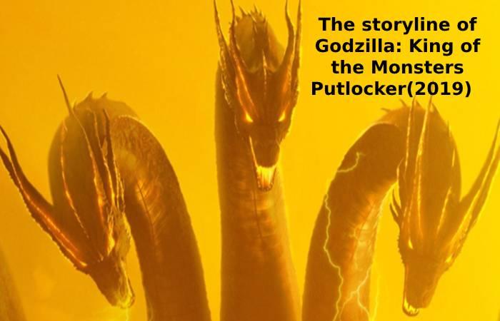 The storyline of Godzilla: King of the Monsters Putlocker(2019)