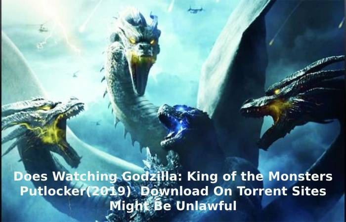 Does Watching Godzilla: King of the Monsters Putlocker(2019) Download On Torrent Sites Might Be Unlawful