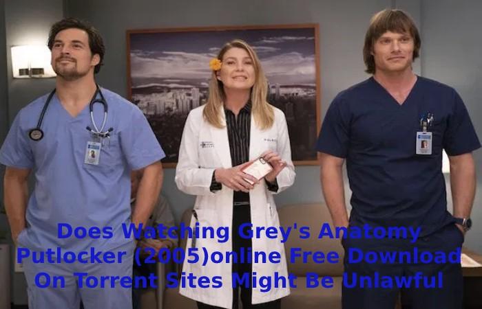 Does Watching Grey's Anatomy Putlocker (2005)online Free Download On Torrent Sites Might Be Unlawful