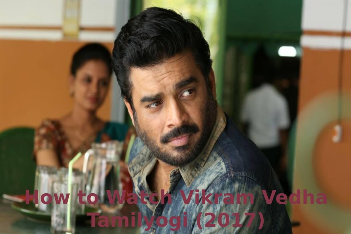 How to Watch Vikram Vedha Tamilyogi (2017)