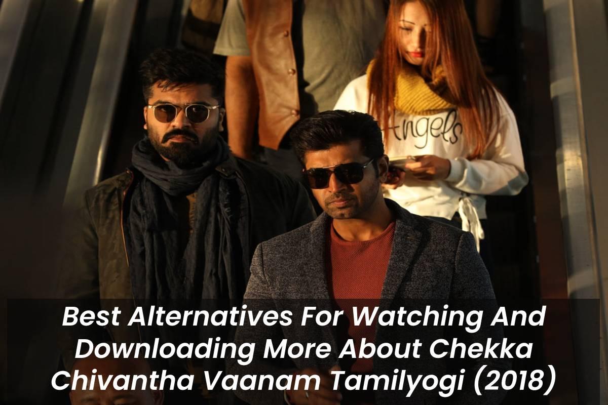 Best Alternatives For Watching And Downloading More About Chekka Chivantha Vaanam Tamilyogi (2018)