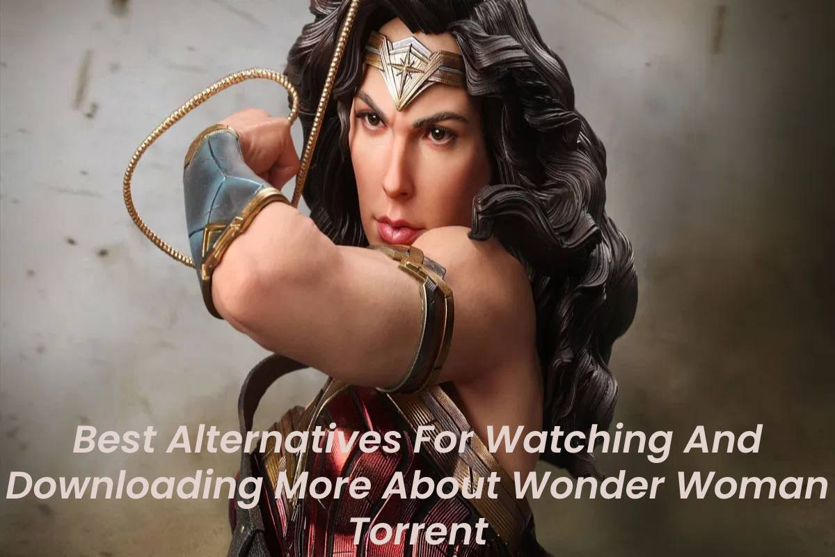 Best Alternatives For Watching And Downloading More About Wonder Woman Torrent